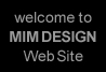 Welcome to MIM DESIGN web site.